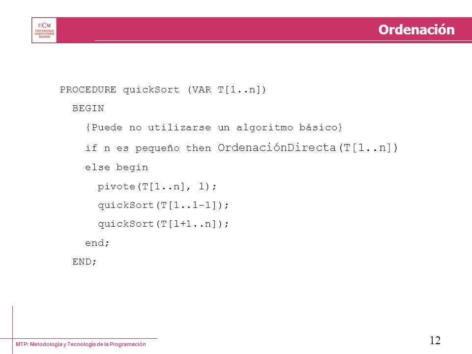Ordenación PROCEDURE quickSort (VAR T[1..n]) BEGIN